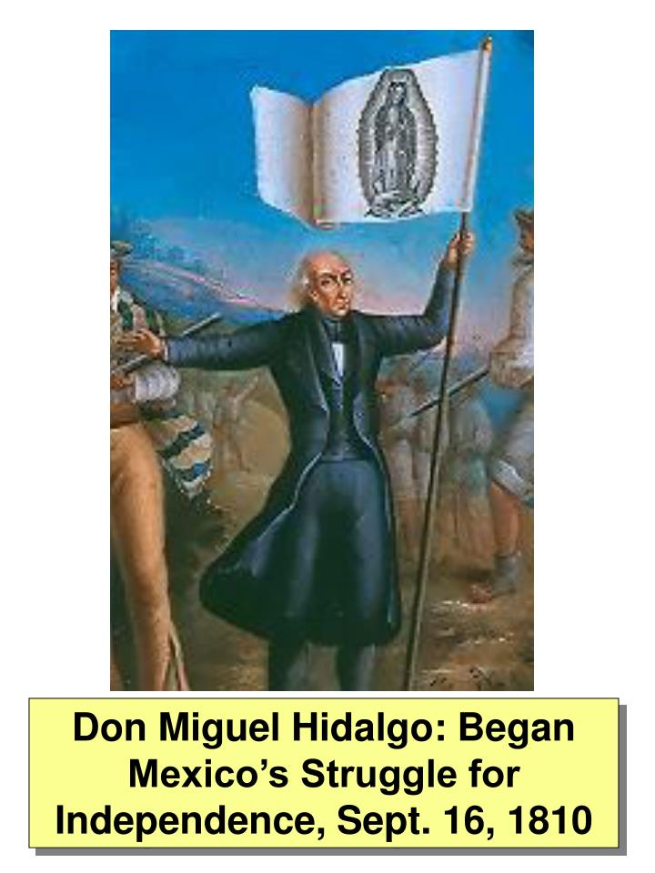 Don Miguel Hidalgo: Began Mexico's Struggle for Independence, Sept. 16, 1810