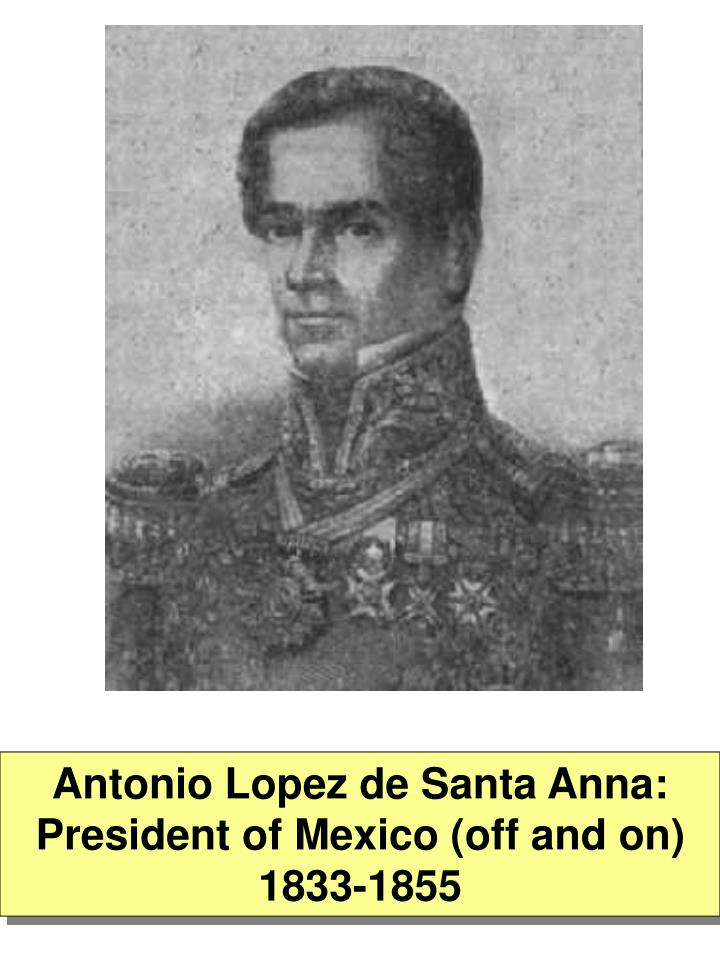 Antonio Lopez de Santa Anna: President of Mexico (off and on) 1833-1855