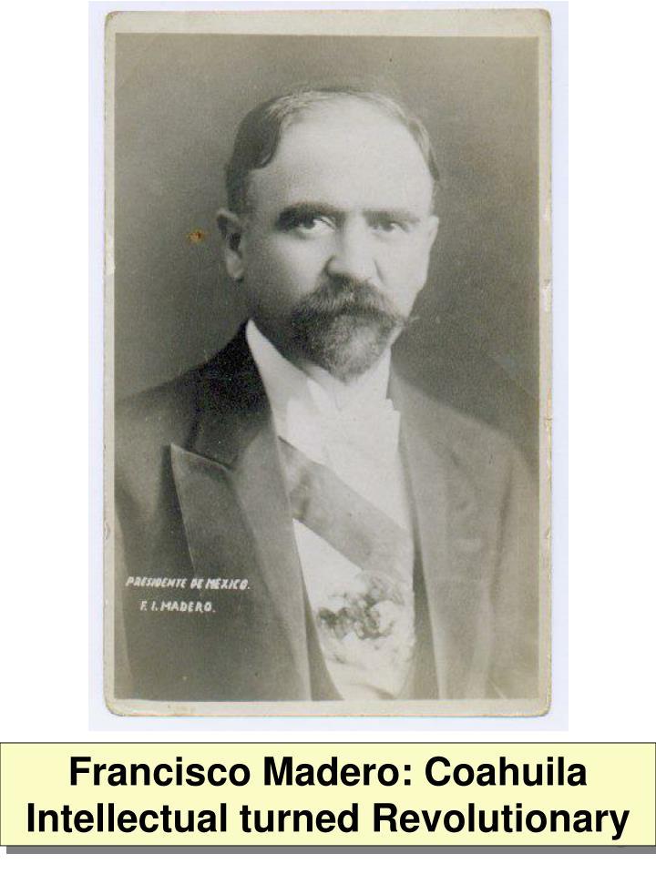 Francisco Madero: Coahuila Intellectual turned Revolutionary