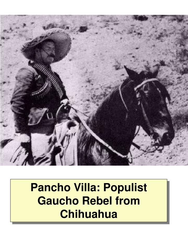 Pancho Villa: Populist Gaucho Rebel from Chihuahua