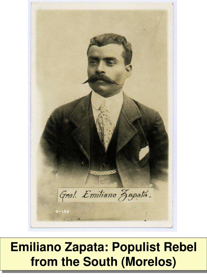 Emiliano Zapata: Populist Rebel from the South (Morelos)