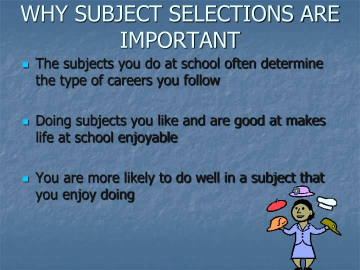 Why subject selections are important