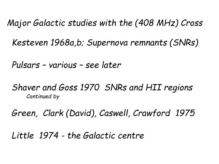 Major Galactic studies with the (408 MHz) Cross