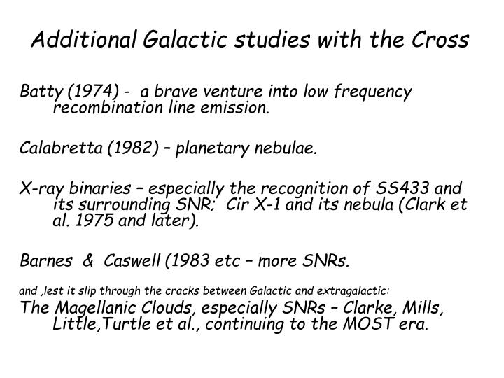 Additional Galactic studies with the Cross