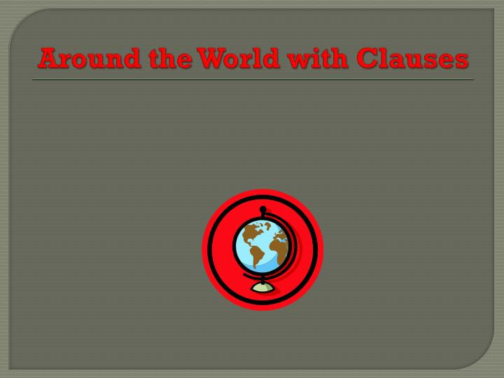 Around the World with Clauses
