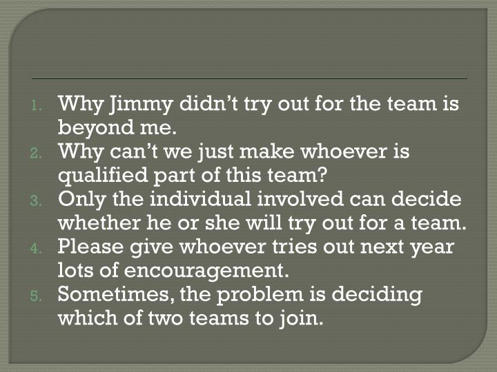 Why Jimmy didn't try out for the team is beyond me.