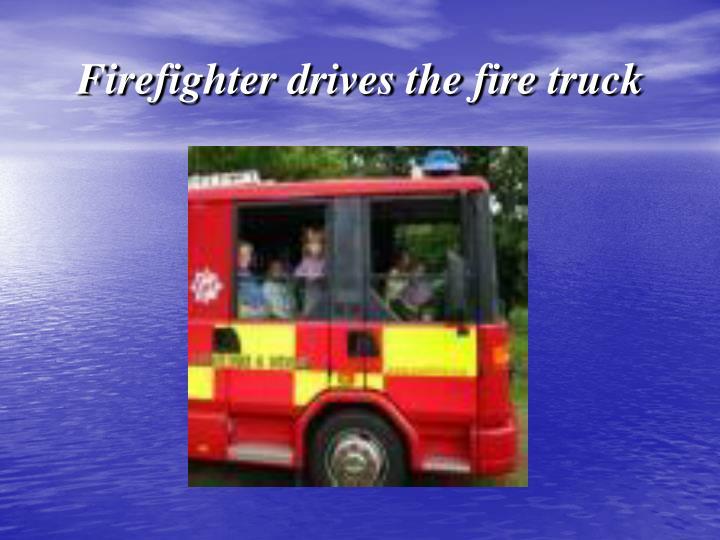 Firefighter drives the fire truck