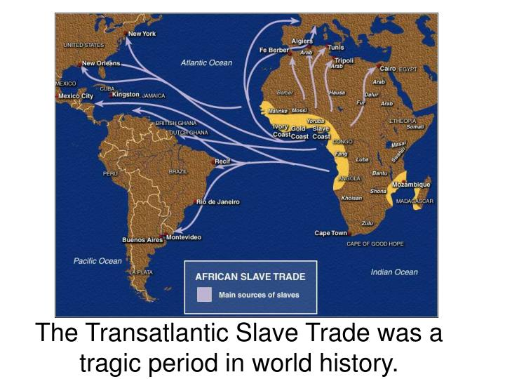 The Transatlantic Slave Trade was a