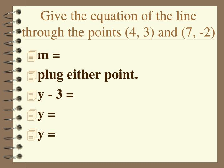 Give the equation of the line through the points (4, 3) and (7, -2)