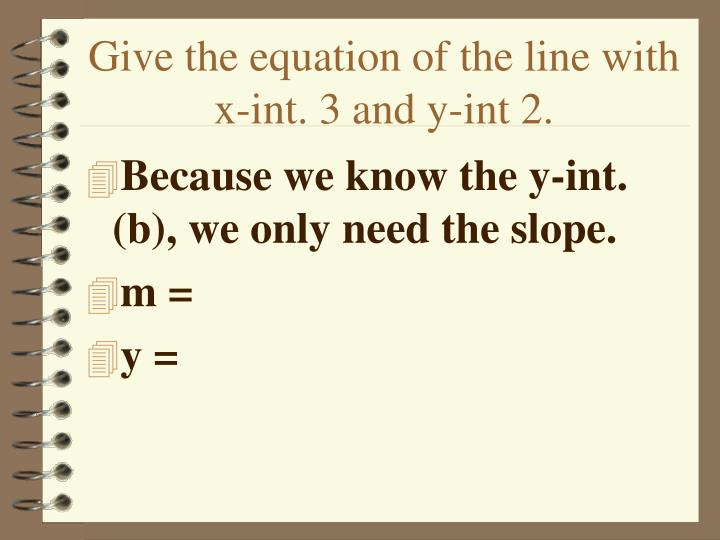 Give the equation of the line with x-int. 3 and y-int 2.