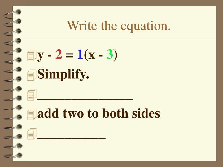 Write the equation.