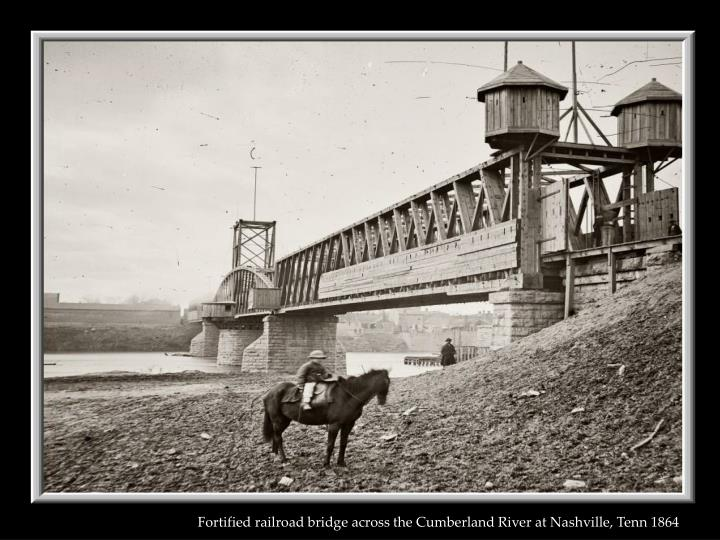 Fortified railroad bridge across the Cumberland River at Nashville, Tenn 1864