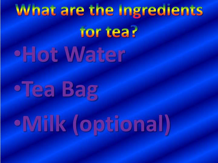 What are the ingredients for tea
