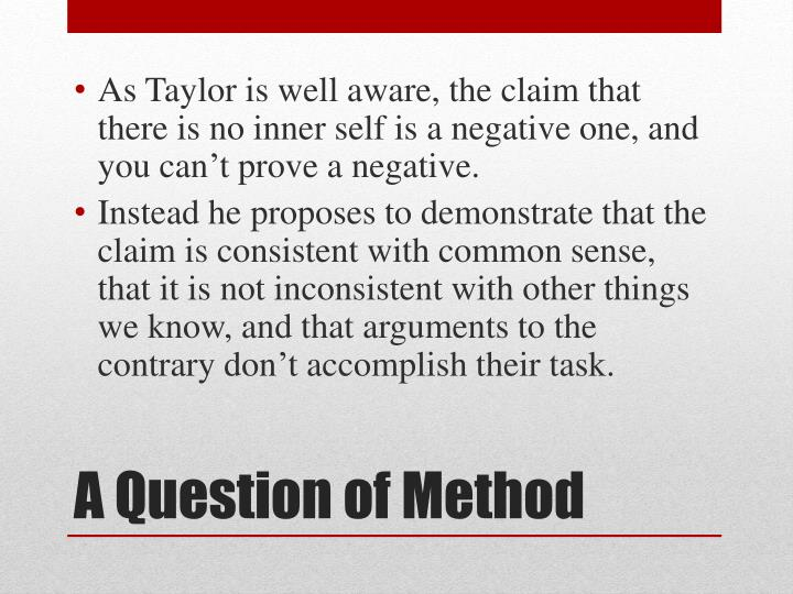 As Taylor is well aware, the claim that there is no inner self is a negative one, and you can