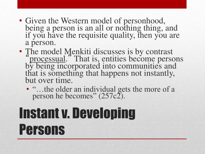 Given the Western model of personhood, being a person is an all or nothing thing, and if you have the requisite quality, then you are a person.