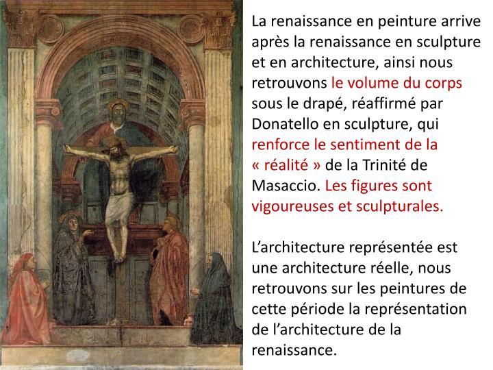 La renaissance en peinture arrive après la renaissance en sculpture et en architecture, ainsi nous retrouvons