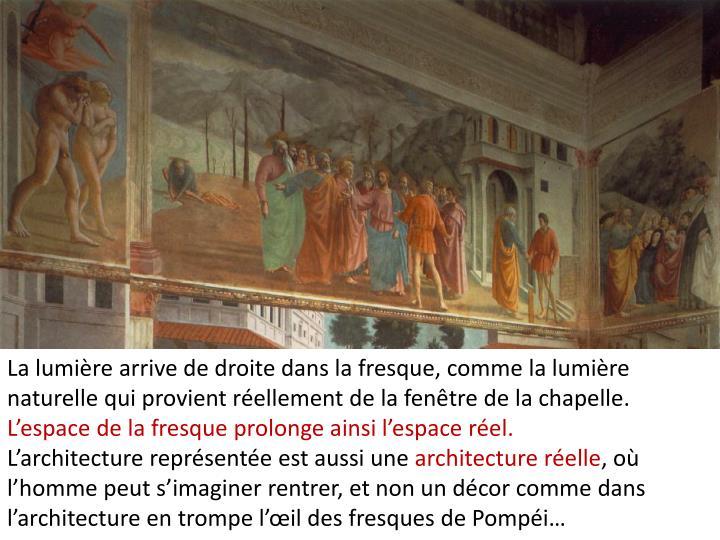 La lumière arrive de droite dans la fresque, comme la lumière naturelle qui provient réellement de la fenêtre de la chapelle.