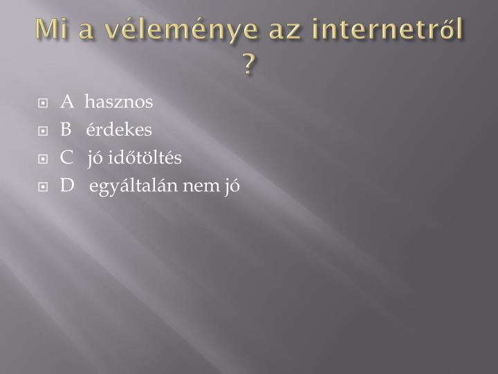 Mi a véleménye az internetről ?