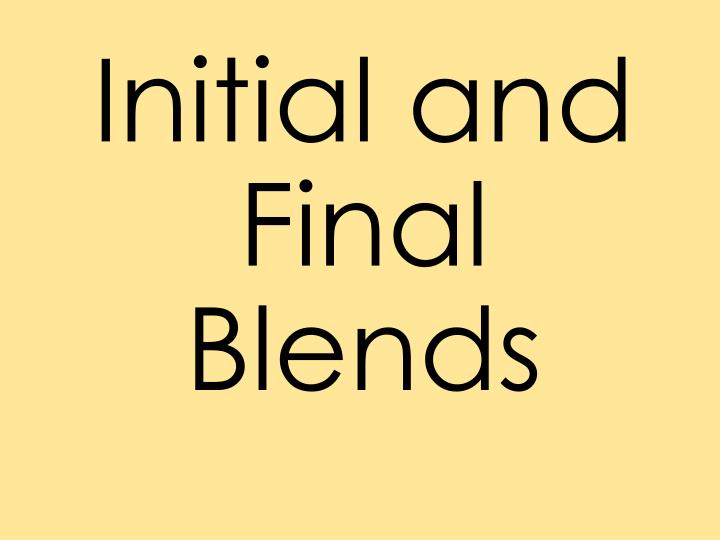 Initial and Final Blends