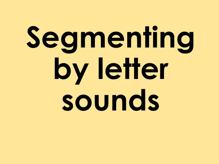 Segmenting by letter sounds