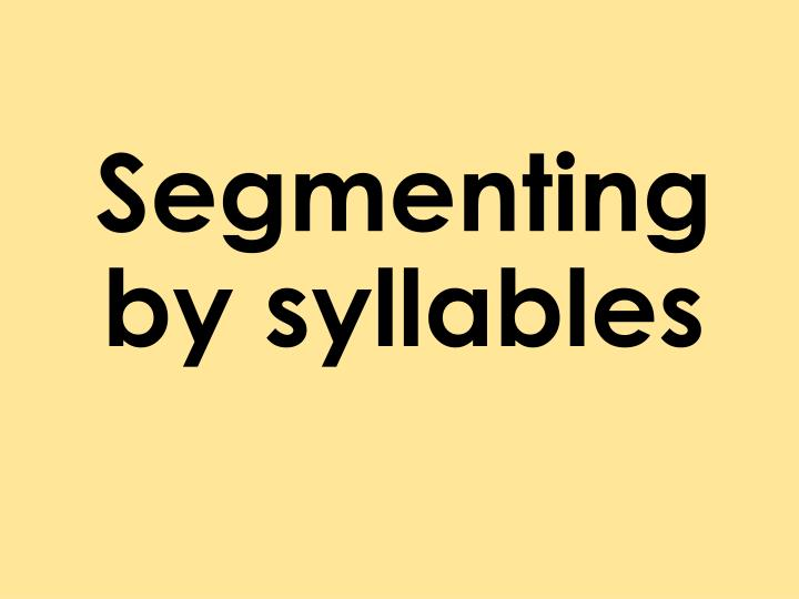 Segmenting by syllables