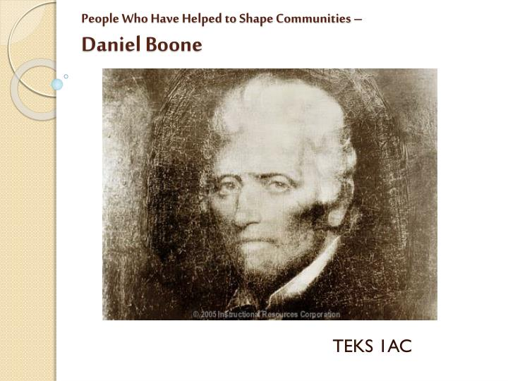 People who have helped to shape communities daniel boone