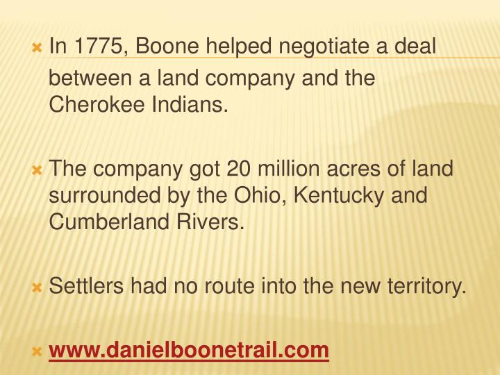 In 1775, Boone helped negotiate a deal
