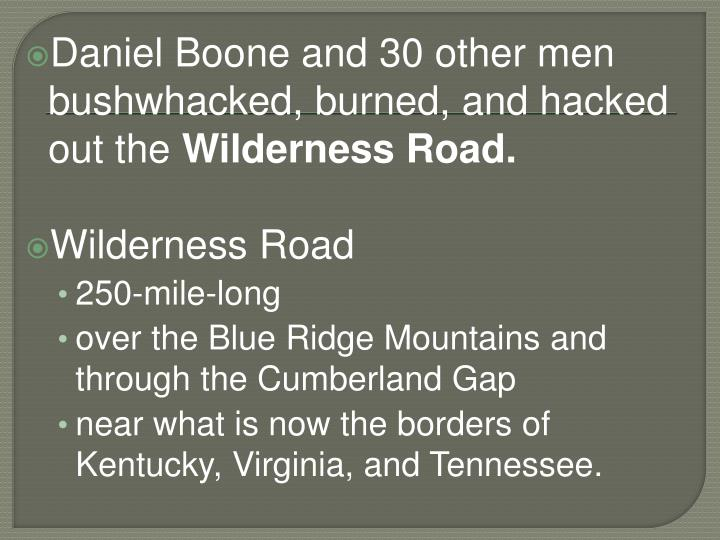 Daniel Boone and 30 other men bushwhacked, burned, and hacked out the