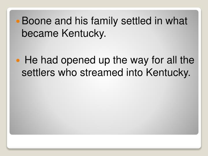 Boone and his family settled in what became Kentucky.