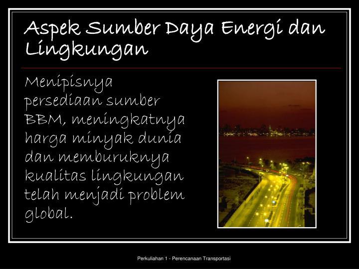 Aspek Sumber Daya Energi dan Lingkungan