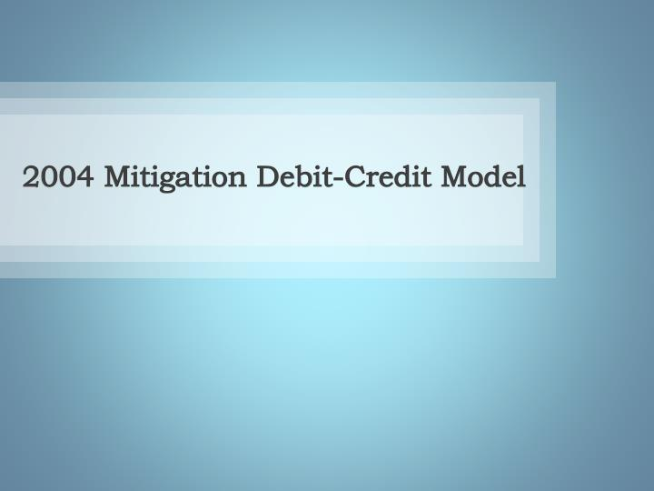 2004 Mitigation Debit-Credit Model