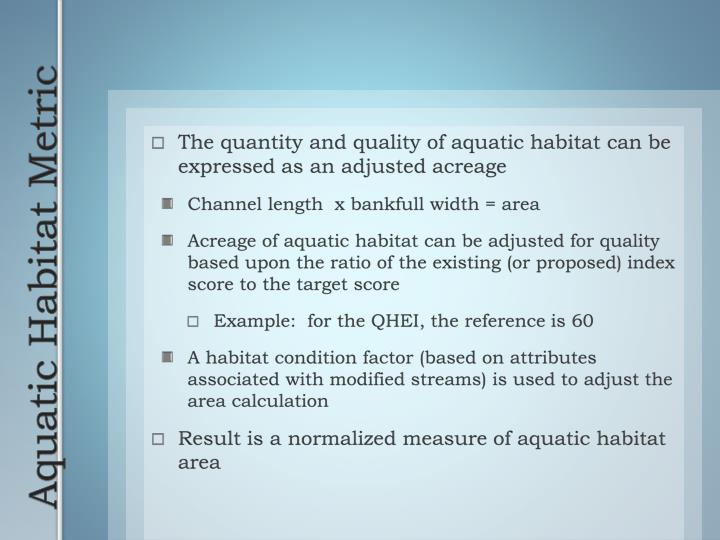 The quantity and quality of aquatic habitat can be expressed as an adjusted acreage