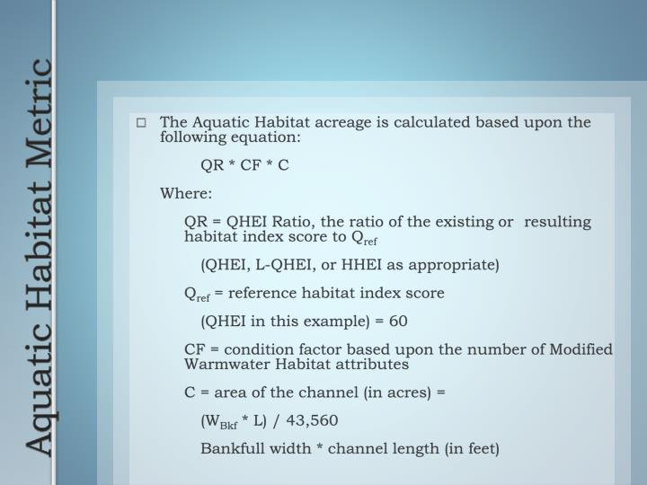 The Aquatic Habitat acreage is calculated based upon the following equation:
