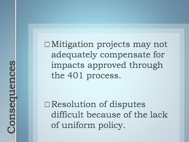 Mitigation projects may not adequately compensate for impacts approved through the 401 process.