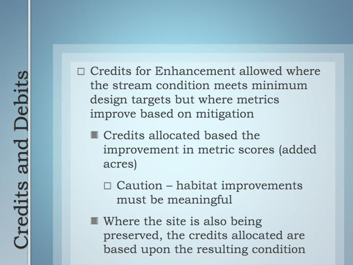 Credits for Enhancement allowed where the stream condition meets minimum design targets but where metrics improve based on mitigation