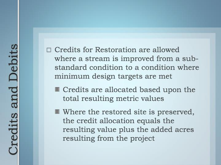 Credits for Restoration are allowed where a stream is improved from a sub-standard condition to a condition where minimum design targets are met
