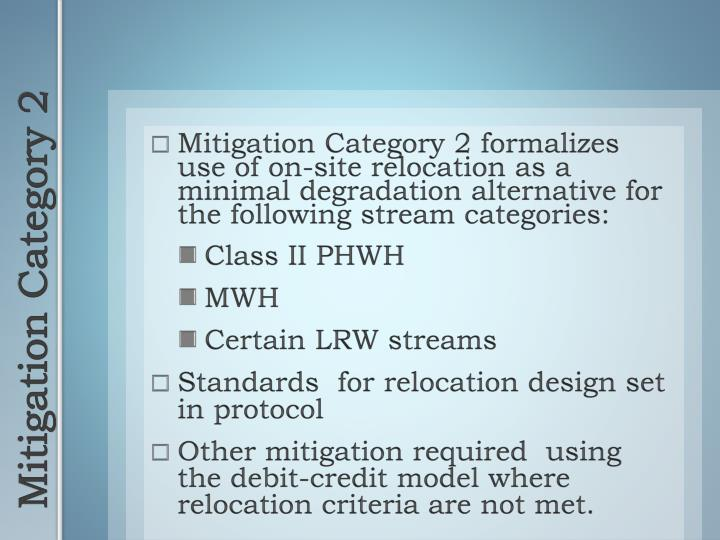 Mitigation Category 2 formalizes use of on-site relocation as a minimal degradation alternative for the following stream categories:
