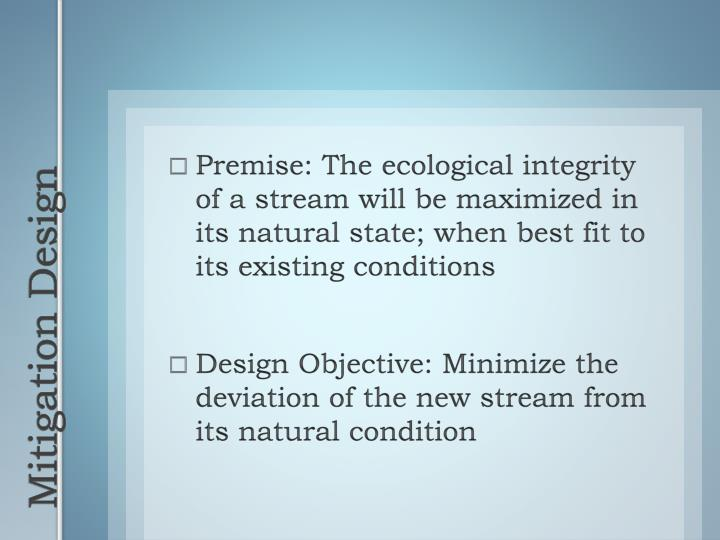 Premise: The ecological integrity of a stream will be maximized in its natural state; when best fit to its existing conditions