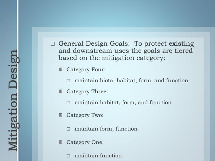 General Design Goals:  To protect existing and downstream uses the goals are tiered based on the mitigation category: