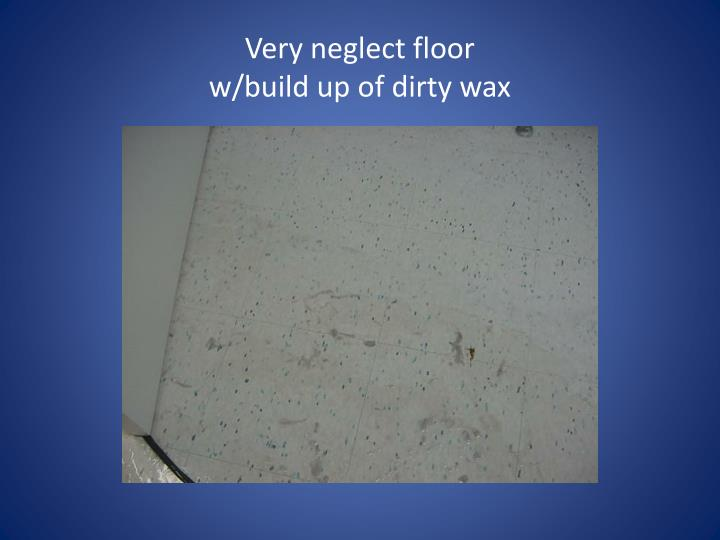 Very neglect floor w build up of dirty wax