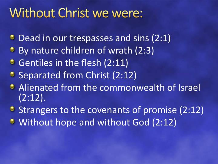 Without Christ we were:
