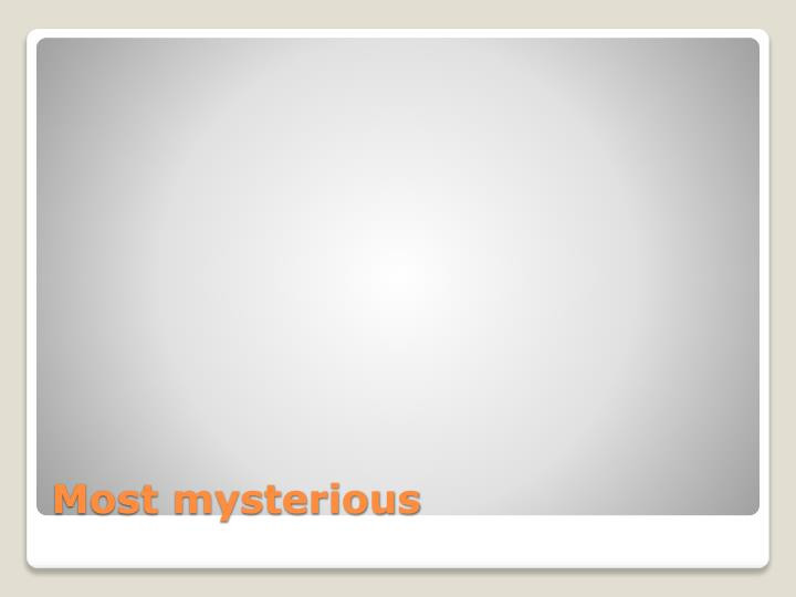 Most mysterious