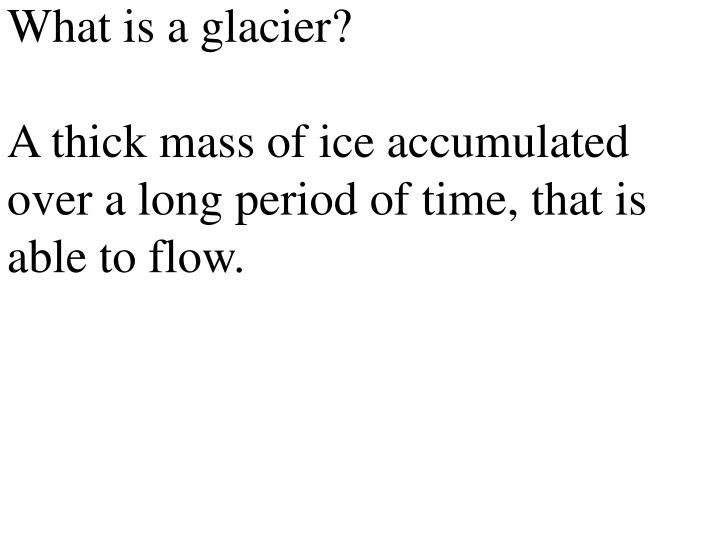 What is a glacier?