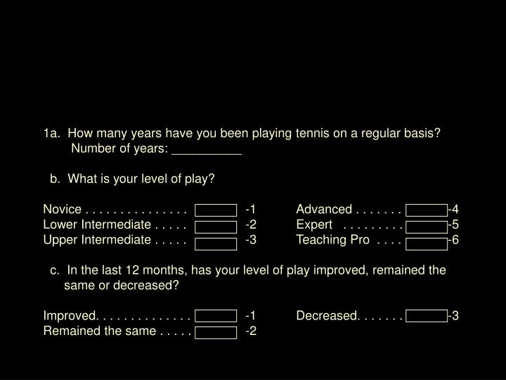 1a.  How many years have you been playing tennis on a regular basis?