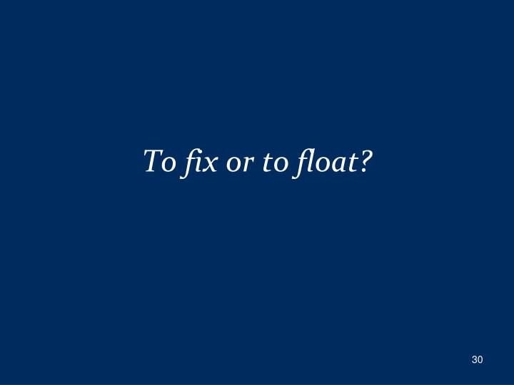 To fix or to float?