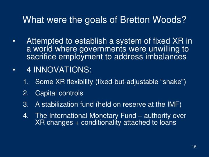 What were the goals of Bretton Woods?