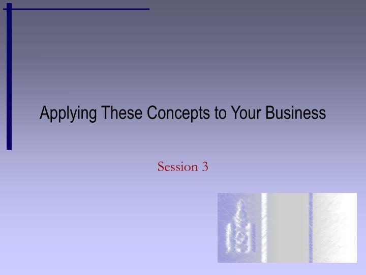Applying These Concepts to Your Business