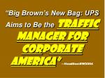 big brown s new bag ups aims to be the traffic manager for cor p orate america headline bw 2004