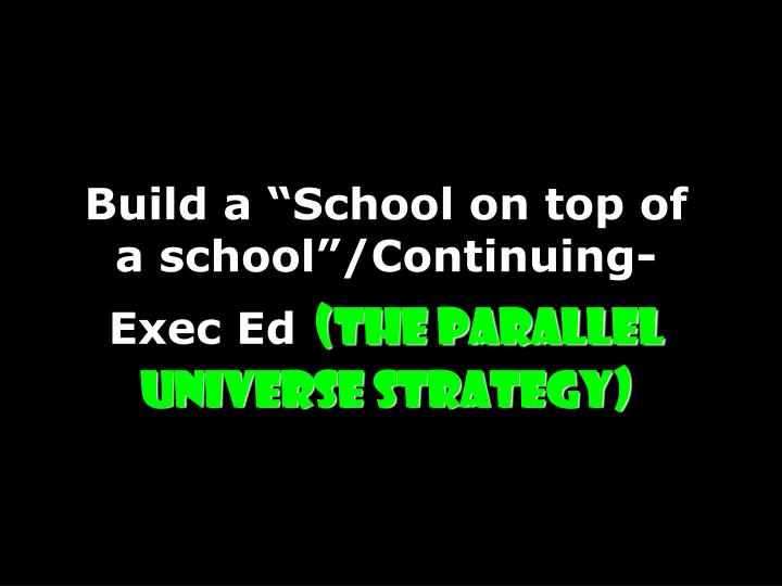 "Build a ""School on top of a school""/Continuing-Exec Ed"