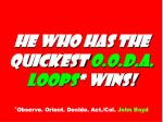 he who has the quickest o o d a loops wins observe orient decide act col john boyd